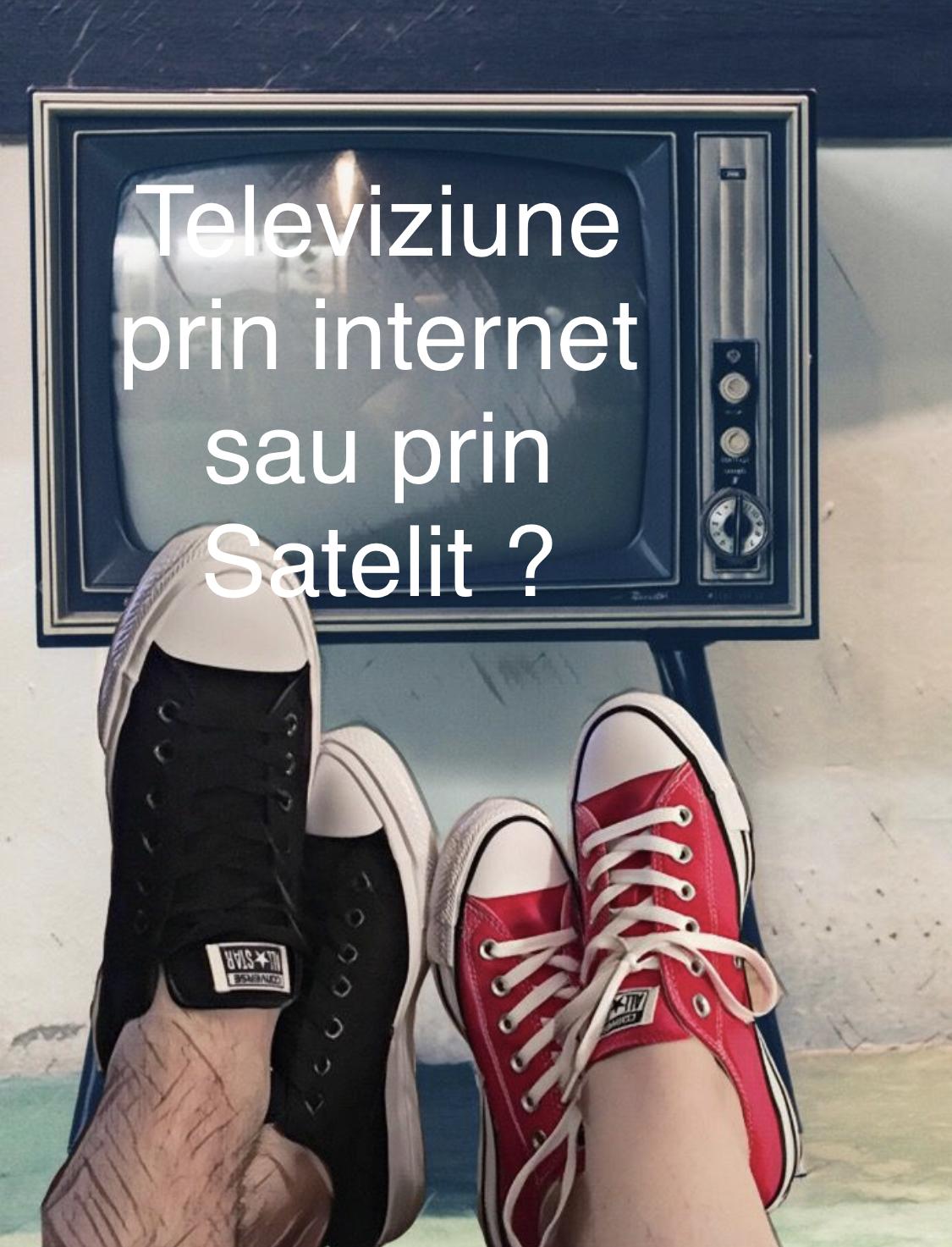 Televiziune prin satelit sau prin internet ?
